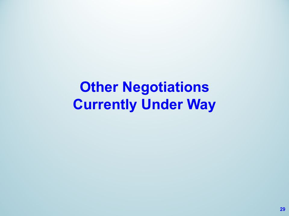 Other Negotiations Currently Under Way 29