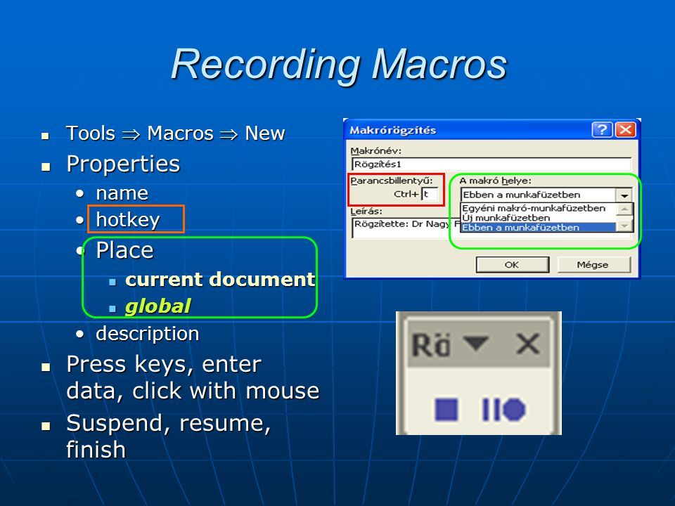 Recording Macros Tools  Macros  New Tools  Macros  New Properties Properties namename hotkeyhotkey PlacePlace current document current document global global descriptiondescription Press keys, enter data, click with mouse Press keys, enter data, click with mouse Suspend, resume, finish Suspend, resume, finish