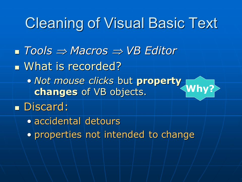Cleaning of Visual Basic Text Tools  Macros  VB Editor Tools  Macros  VB Editor What is recorded? What is recorded? Not mouse clicks but property