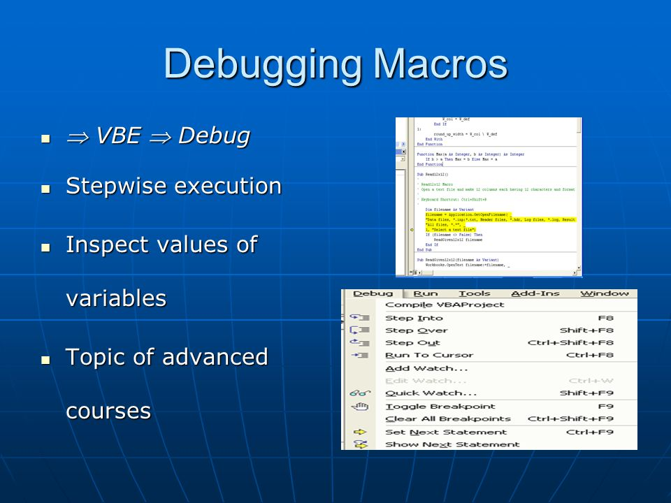 Debugging Macros  VBE  Debug  VBE  Debug Stepwise execution Stepwise execution Inspect values of variables Inspect values of variables Topic of advanced courses Topic of advanced courses