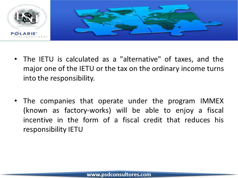 3 The IETU is calculated as a alternative of taxes, and the major one of the IETU or the tax on the ordinary income turns into the responsibility.
