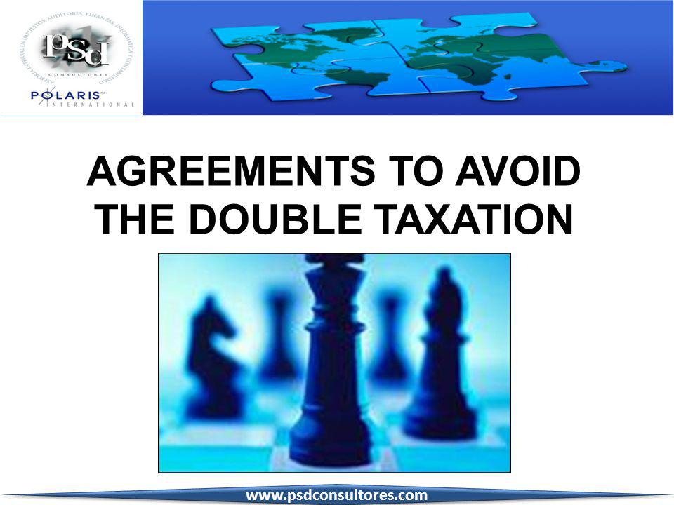 AGREEMENTS TO AVOID THE DOUBLE TAXATION www.psdconsultores.com