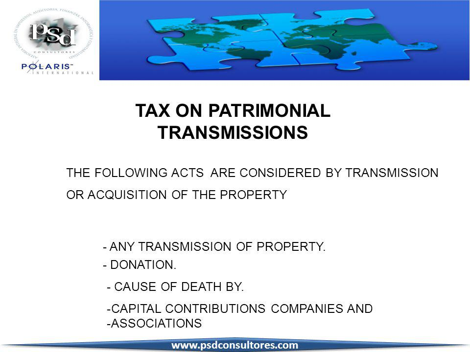THE FOLLOWING ACTS ARE CONSIDERED BY TRANSMISSION OR ACQUISITION OF THE PROPERTY - ANY TRANSMISSION OF PROPERTY.
