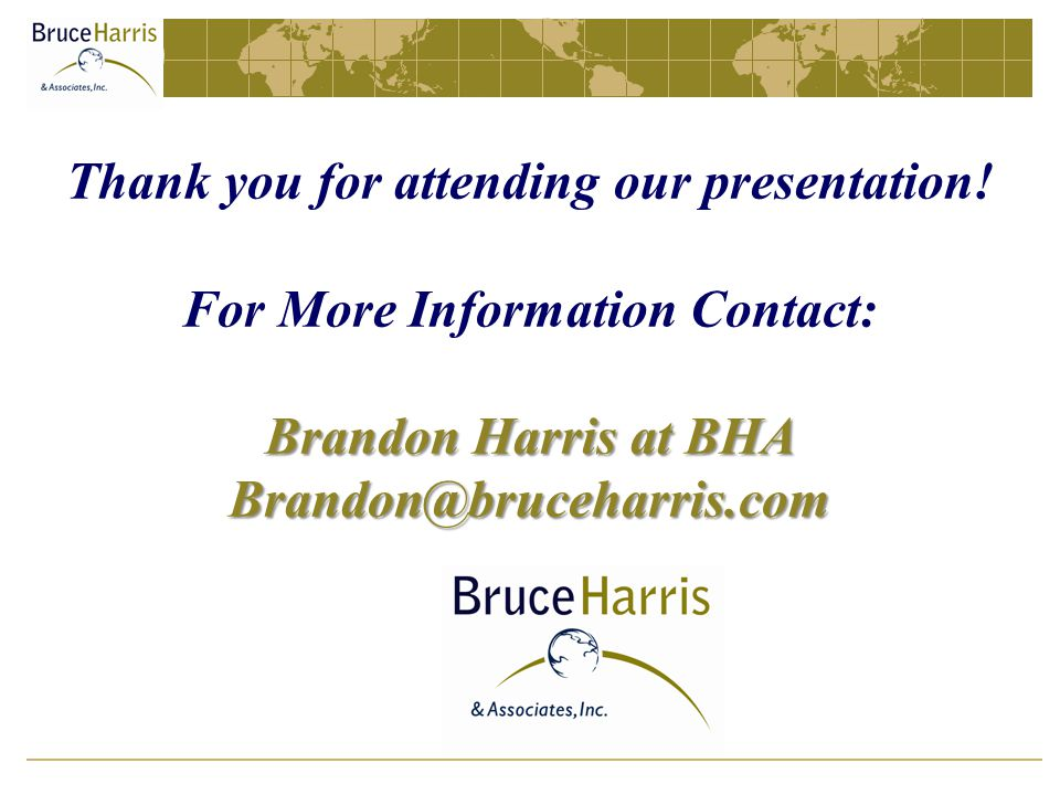 Brandon Harris at BHA Brandon@bruceharris.com Thank you for attending our presentation.