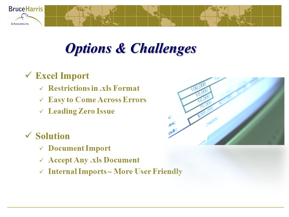 Options & Challenges Excel Import Restrictions in.xls Format Easy to Come Across Errors Leading Zero Issue Solution Document Import Accept Any.xls Document Internal Imports – More User Friendly