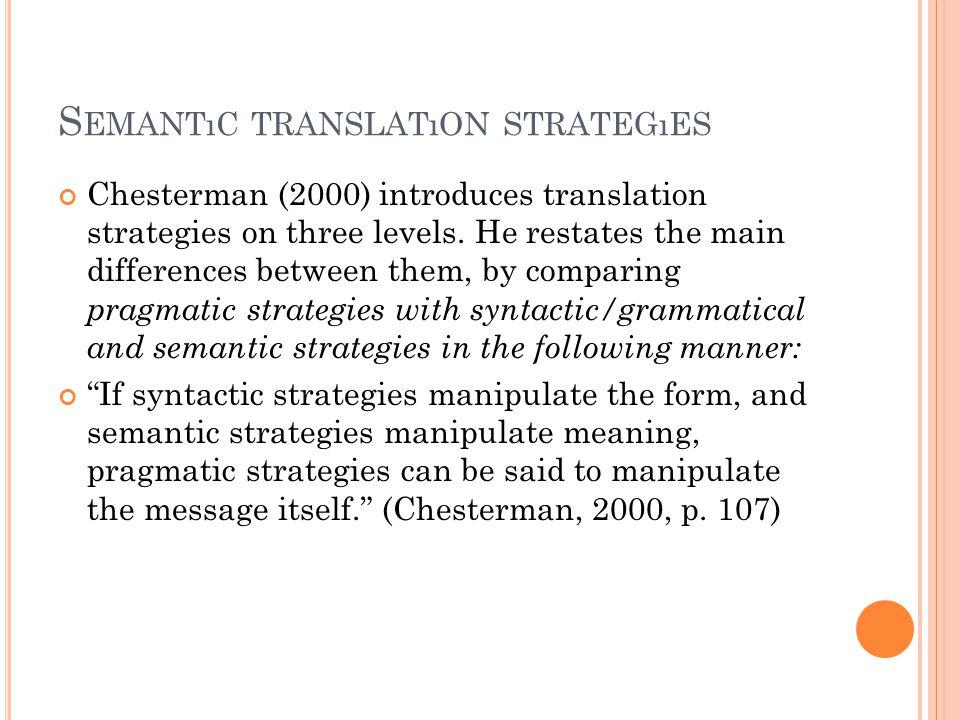 S EMANTıC TRANSLATıON STRATEGıES Chesterman (2000) introduces translation strategies on three levels.