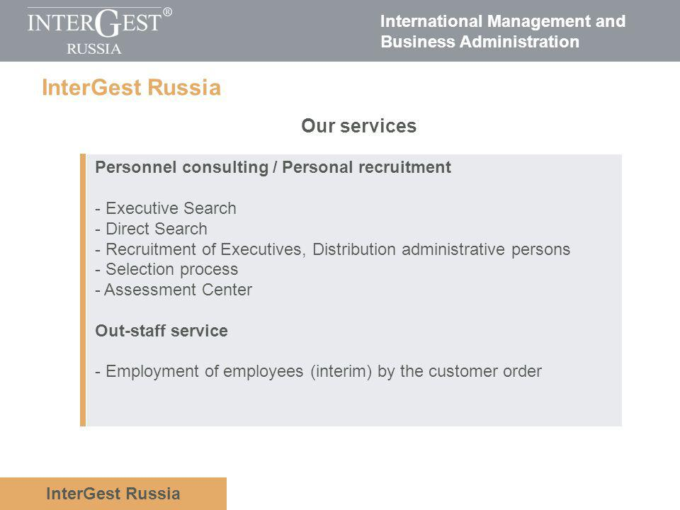 International Management and Business Administration InterGest Russia Legal advice - Companies take-over - Company foundations - Contract form Interim management - Management board - Acting manager - Controlling - Advisory board Our services InterGest Russia