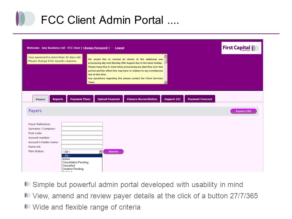 FCC Client Admin Portal.... Simple but powerful admin portal developed with usability in mind View, amend and review payer details at the click of a b