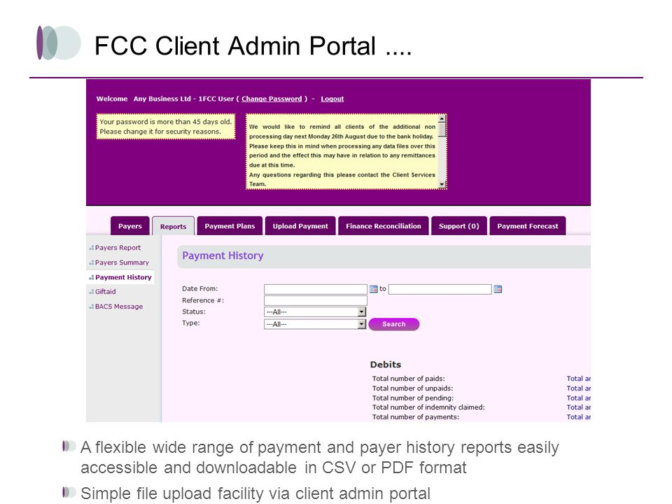 FCC Client Admin Portal.... A flexible wide range of payment and payer history reports easily accessible and downloadable in CSV or PDF format Simple