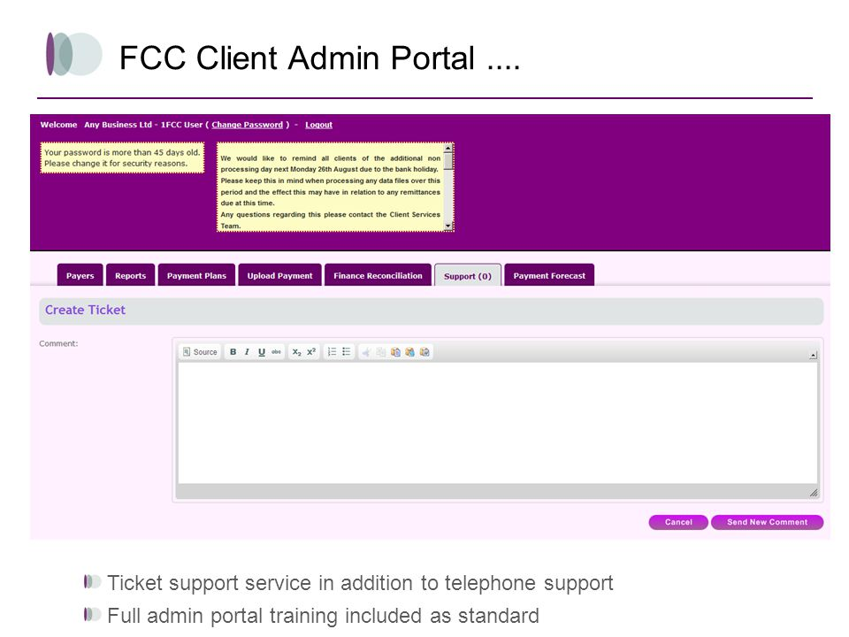 FCC Client Admin Portal.... Ticket support service in addition to telephone support Full admin portal training included as standard
