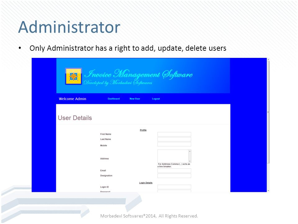 Administrator Only Administrator has a right to add, update, delete users Morbadevi Softwares®2014, All Rights Reserved.