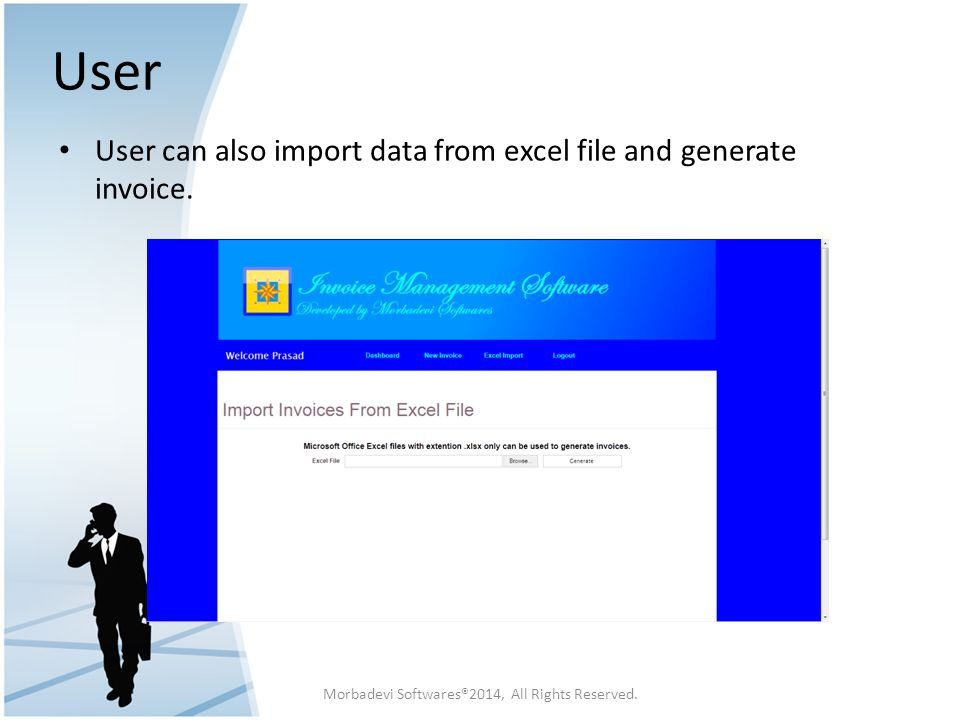 User User can also import data from excel file and generate invoice. Morbadevi Softwares®2014, All Rights Reserved.