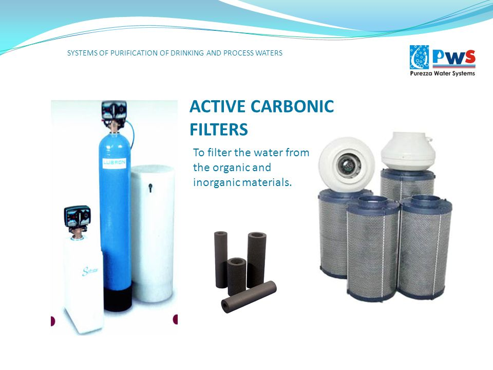 ACTIVE CARBONIC FILTERS To filter the water from the organic and inorganic materials.