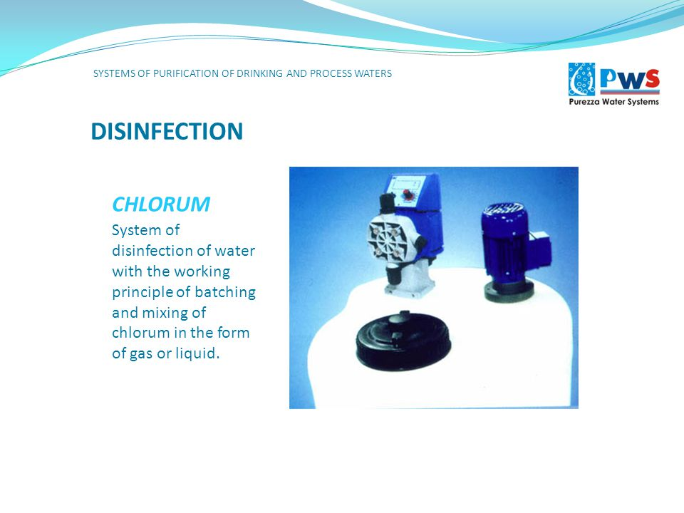 DISINFECTION CHLORUM System of disinfection of water with the working principle of batching and mixing of chlorum in the form of gas or liquid.