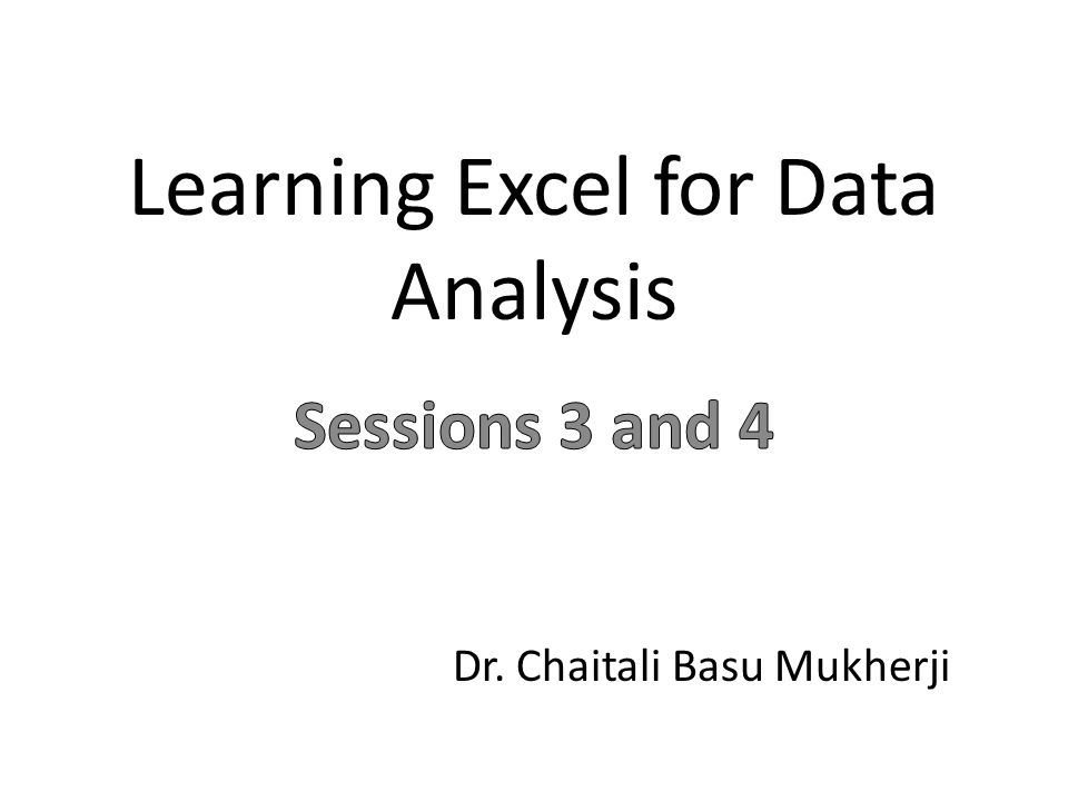 Learning Excel for Data Analysis Dr. Chaitali Basu Mukherji