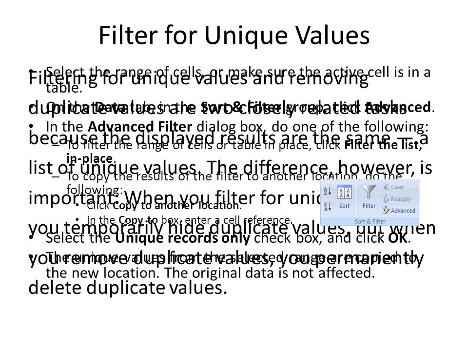 Filter for Unique Values Filtering for unique values and removing duplicate values are two closely related tasks because the displayed results are the same — a list of unique values.