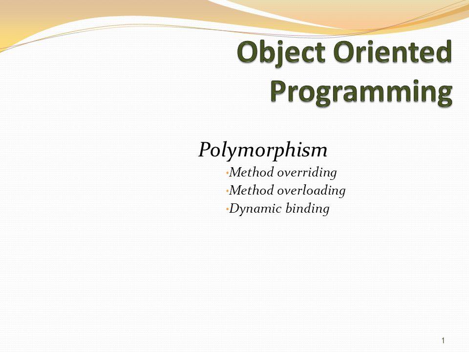 Polymorphism Method overriding Method overloading Dynamic binding 1
