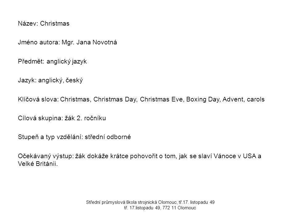 Název: Christmas Jméno autora: Mgr. Jana Novotná Předmět: anglický jazyk Jazyk: anglický, český Klíčová slova: Christmas, Christmas Day, Christmas Eve