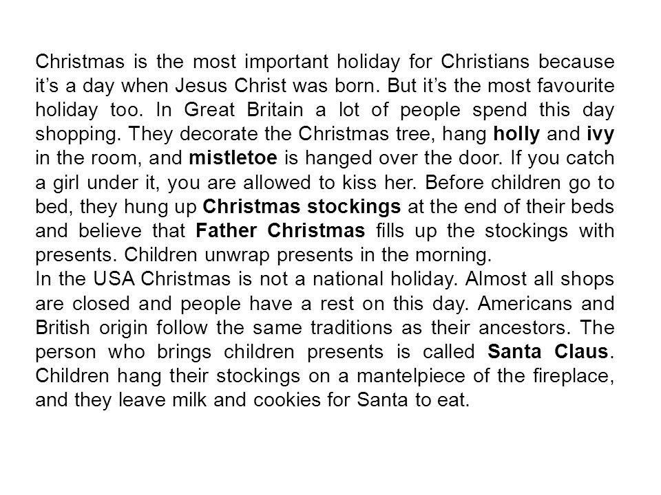 Christmas is the most important holiday for Christians because it's a day when Jesus Christ was born.
