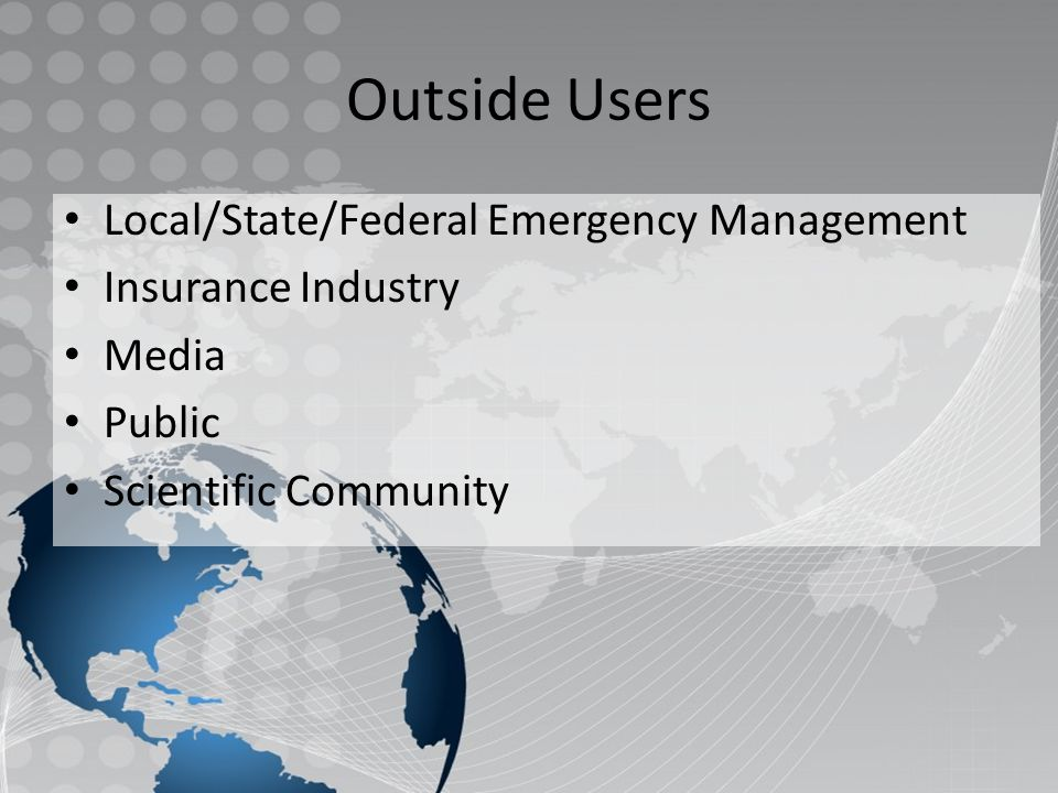 Outside Users Local/State/Federal Emergency Management Insurance Industry Media Public Scientific Community