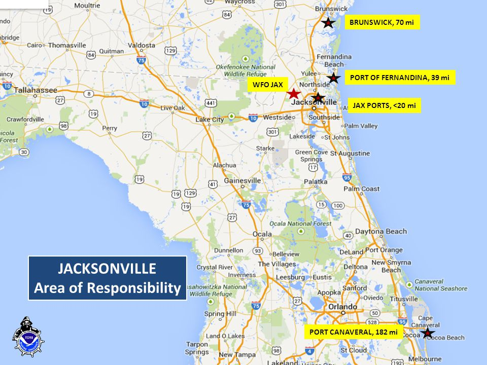 PORT CANAVERAL, 182 mi WFO JAX PORT OF FERNANDINA, 39 mi BRUNSWICK, 70 mi JAX PORTS, <20 mi JACKSONVILLE Area of Responsibility