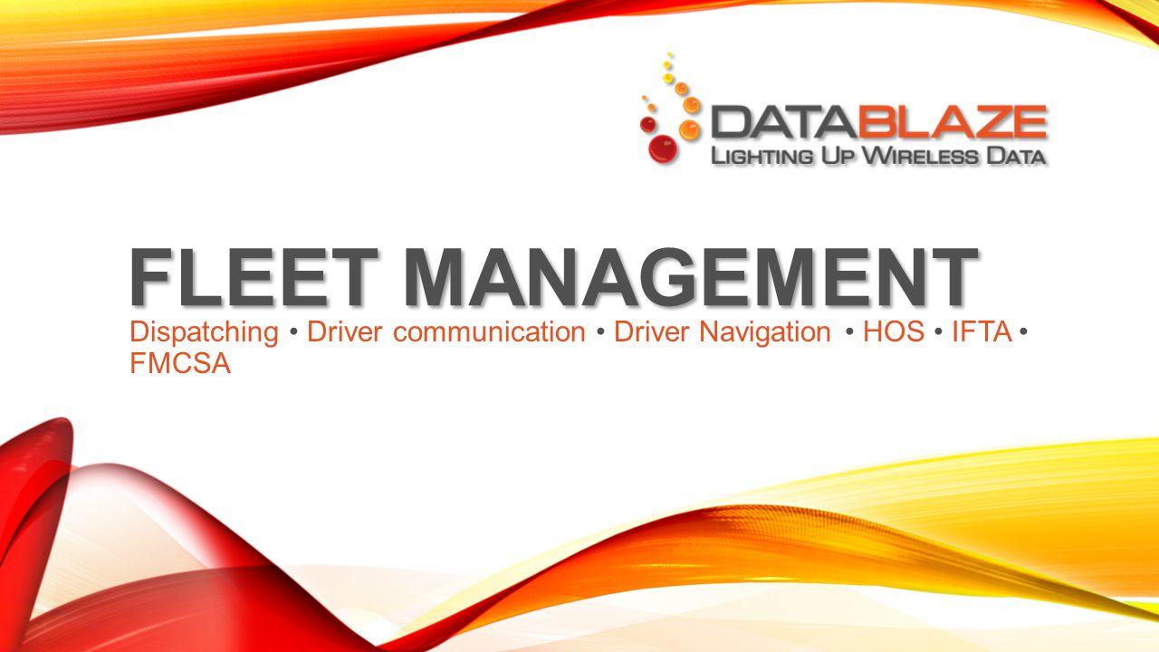 FLEET MANAGEMENT Dispatching Driver communication Driver Navigation HOS IFTA FMCSA