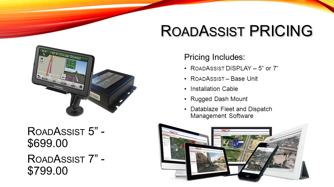 "R OAD A SSIST PRICING R OAD A SSIST DISPLAY – 5"" or 7"" R OAD A SSIST – Base Unit Installation Cable Rugged Dash Mount Datablaze Fleet and Dispatch Man"