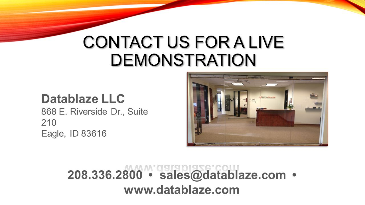 CONTACT US FOR A LIVE DEMONSTRATION Datablaze LLC 868 E. Riverside Dr., Suite 210 Eagle, ID 83616