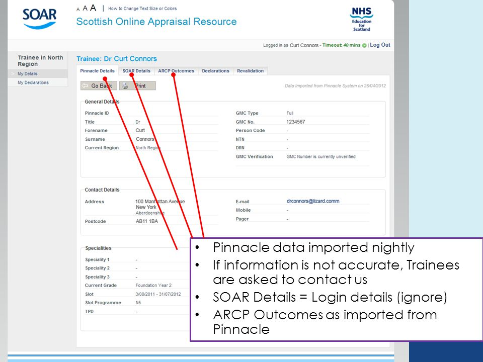 Pinnacle data imported nightly If information is not accurate, Trainees are asked to contact us SOAR Details = Login details (ignore) ARCP Outcomes as