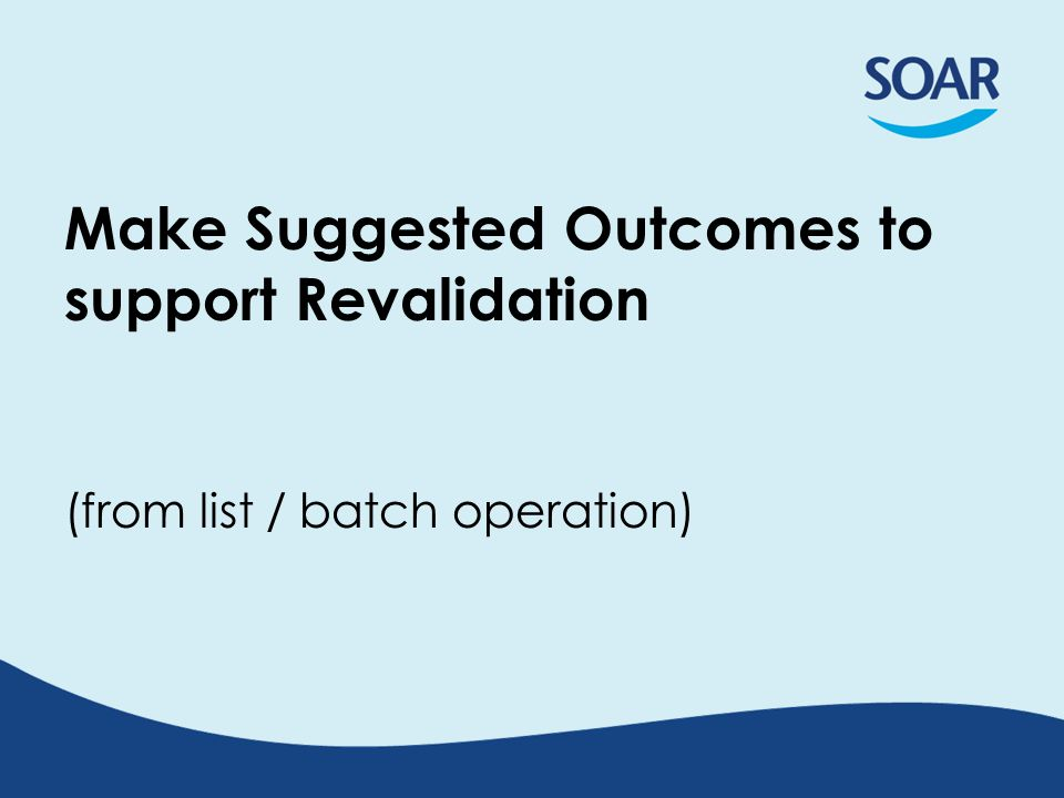 Make Suggested Outcomes to support Revalidation (from list / batch operation)