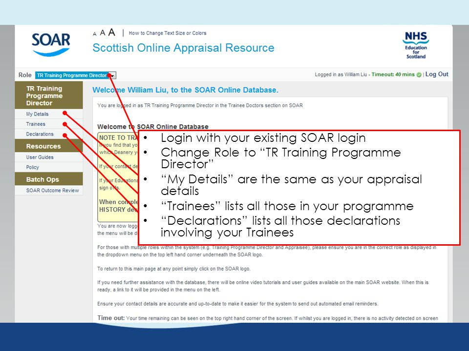 Login with your existing SOAR login Change Role to TR Training Programme Director My Details are the same as your appraisal details Trainees lists all those in your programme Declarations lists all those declarations involving your Trainees