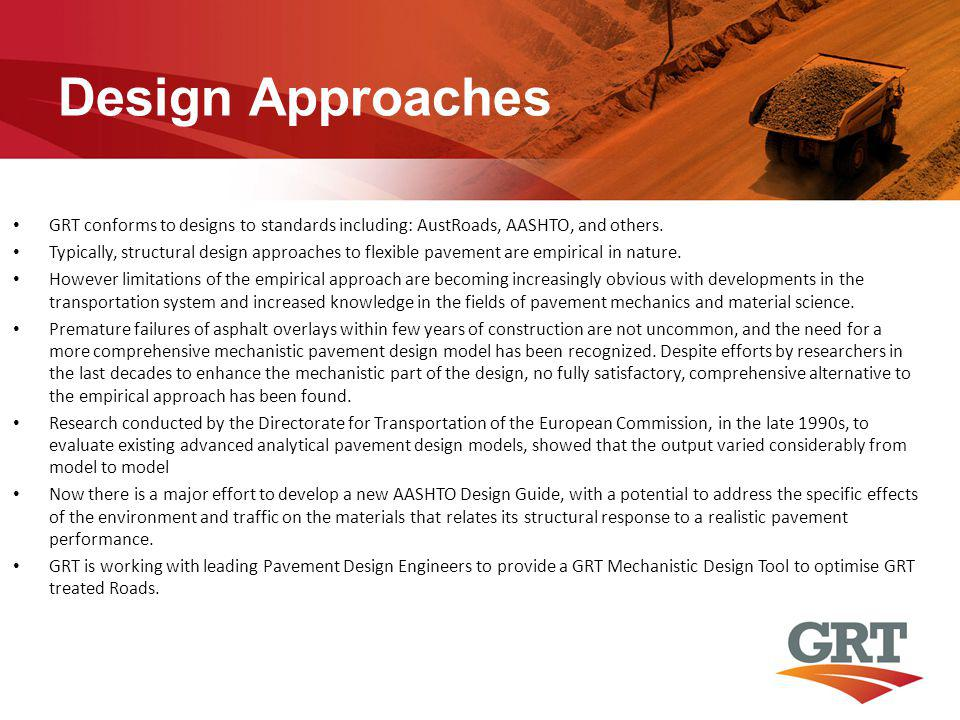 Design Approaches GRT conforms to designs to standards including: AustRoads, AASHTO, and others. Typically, structural design approaches to flexible p