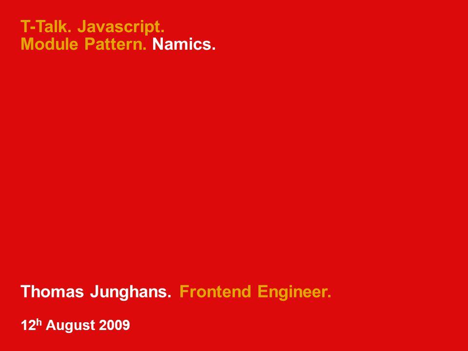 T-Talk. Javascript. Module Pattern. Namics. Thomas Junghans. Frontend Engineer. 12 h August 2009