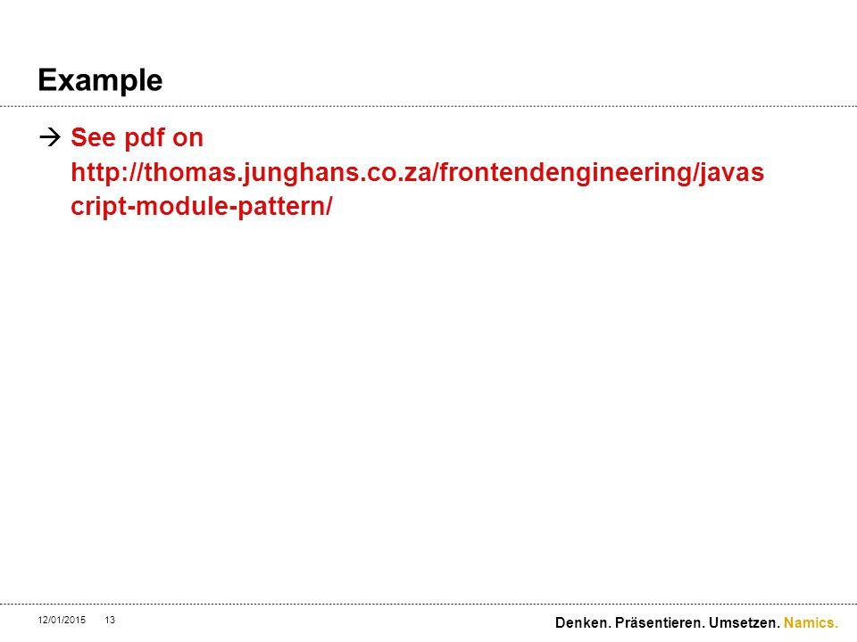 Namics. Example  See pdf on http://thomas.junghans.co.za/frontendengineering/javas cript-module-pattern/ 12/01/201513 Denken. Präsentieren. Umsetzen.