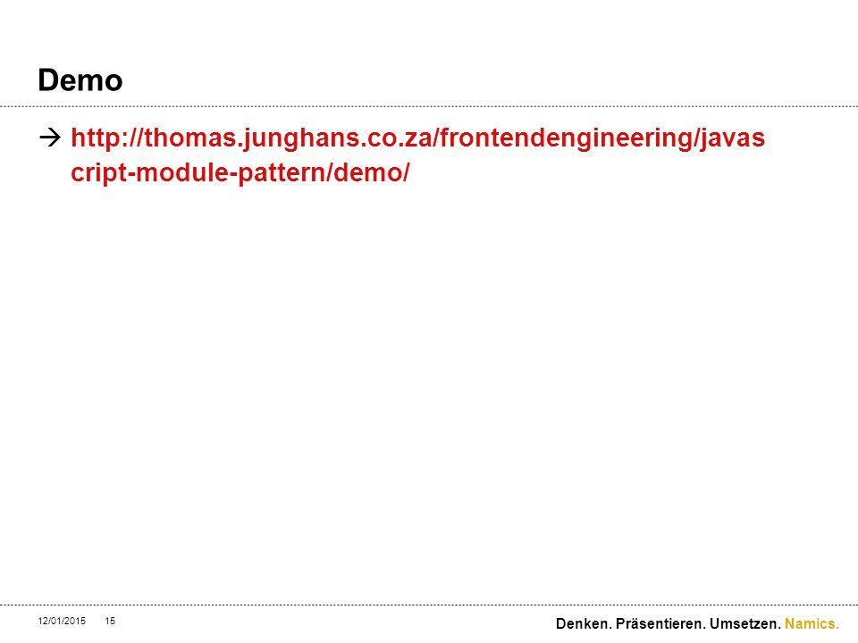 Namics. Demo  http://thomas.junghans.co.za/frontendengineering/javas cript-module-pattern/demo/ 12/01/201515 Denken. Präsentieren. Umsetzen.