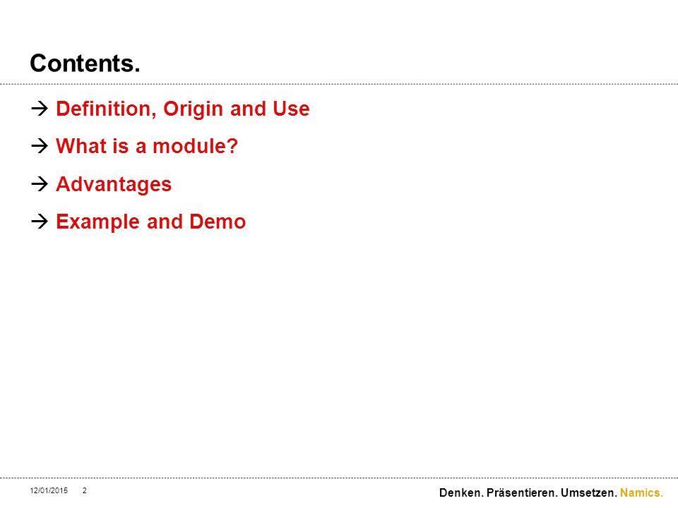Namics. Contents.  Definition, Origin and Use  What is a module?  Advantages  Example and Demo 12/01/2015 Denken. Präsentieren. Umsetzen. 2