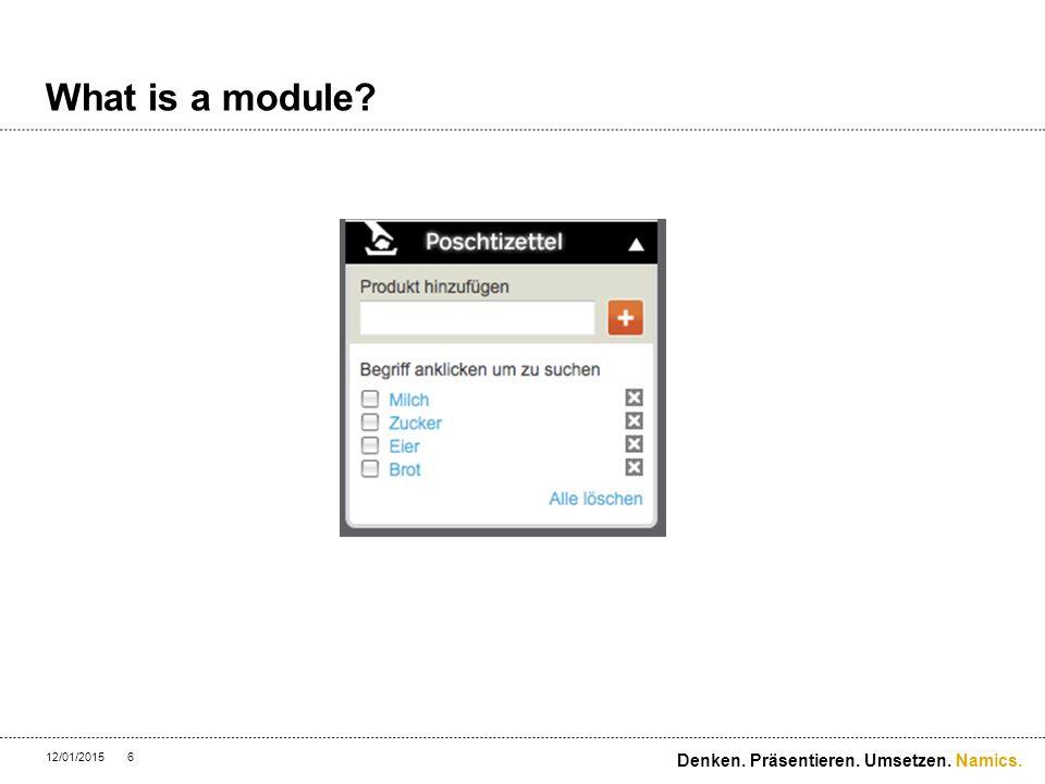 Namics. What is a module 12/01/20156 Denken. Präsentieren. Umsetzen.
