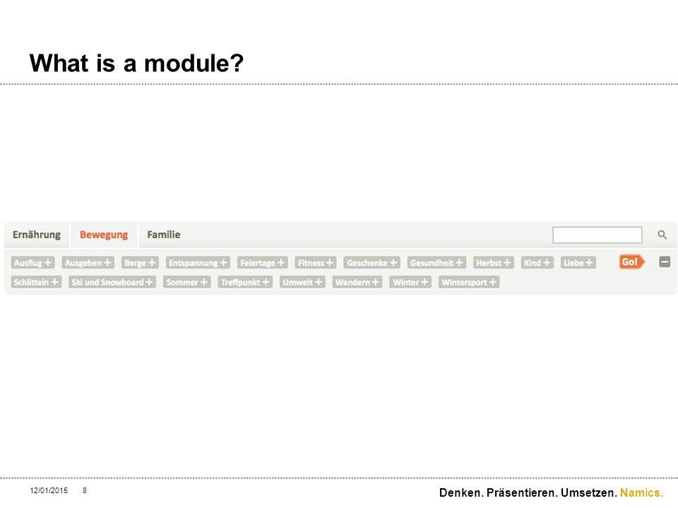 Namics. What is a module 12/01/20158 Denken. Präsentieren. Umsetzen.