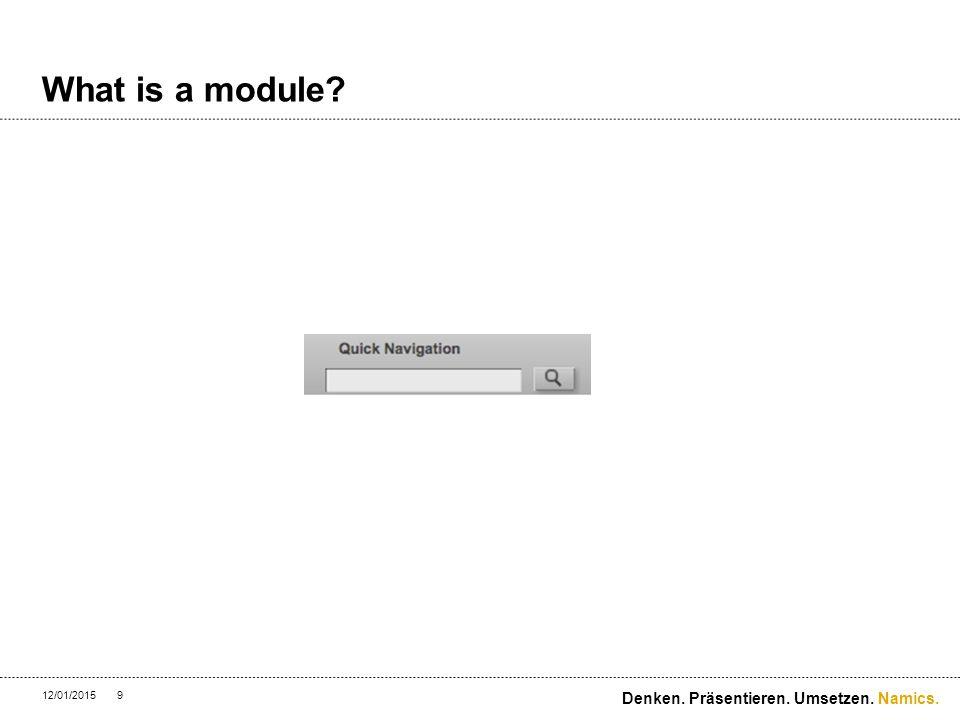 Namics. What is a module? 12/01/20159 Denken. Präsentieren. Umsetzen.