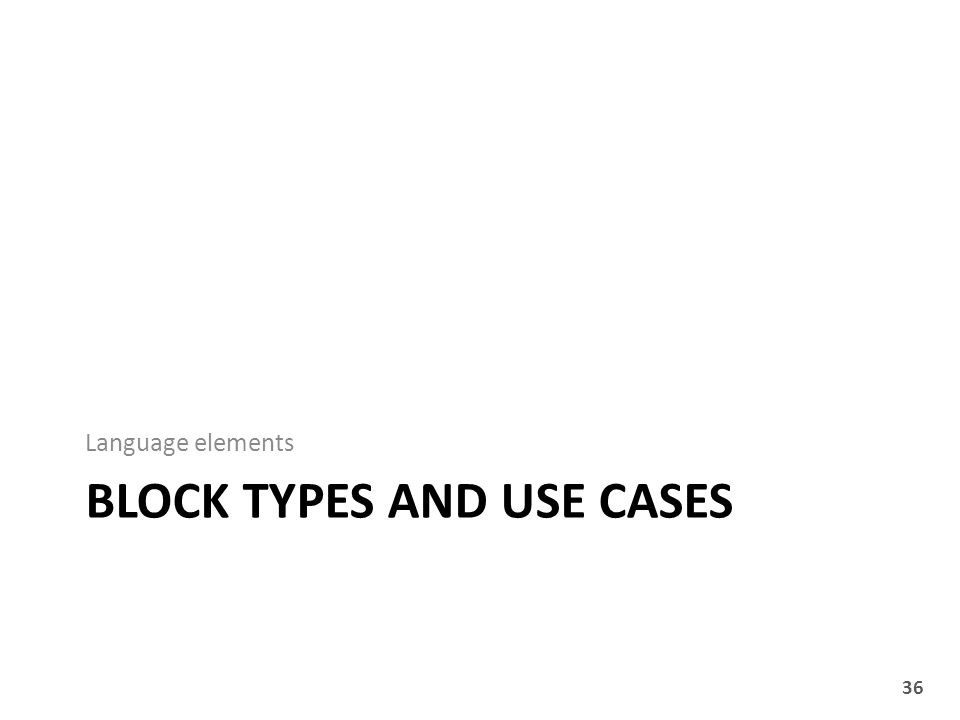 BLOCK TYPES AND USE CASES Language elements 36