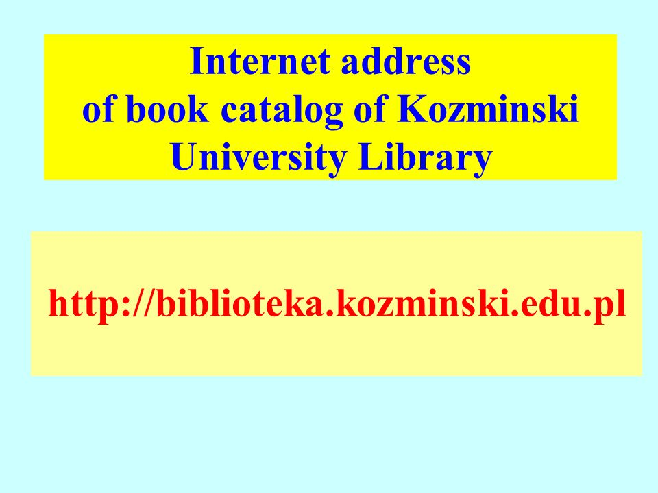 Internet address of book catalog of Kozminski University Library http://biblioteka.kozminski.edu.pl
