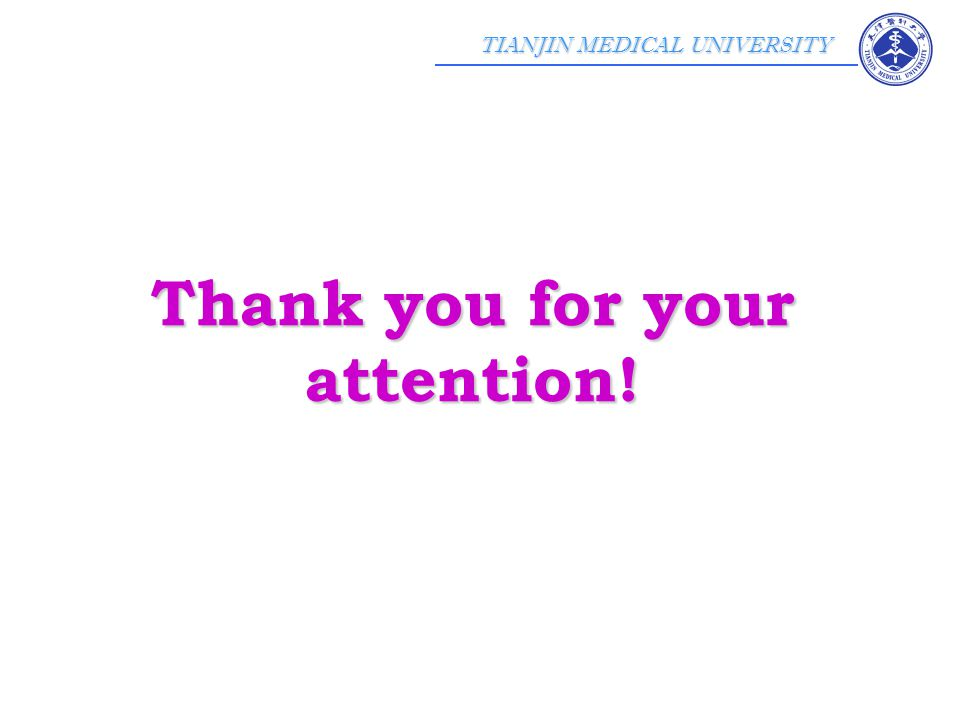 TIANJIN MEDICAL UNIVERSITY Thank you for your attention!