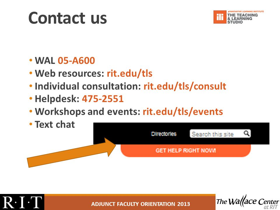 Contact us WAL 05-A600 Web resources: rit.edu/tls Individual consultation: rit.edu/tls/consult Helpdesk: 475-2551 Workshops and events: rit.edu/tls/ev