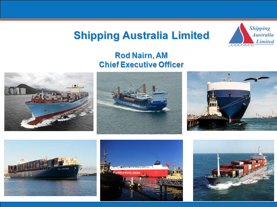 Shipping Australia Limited Rod Nairn, AM Chief Executive Officer