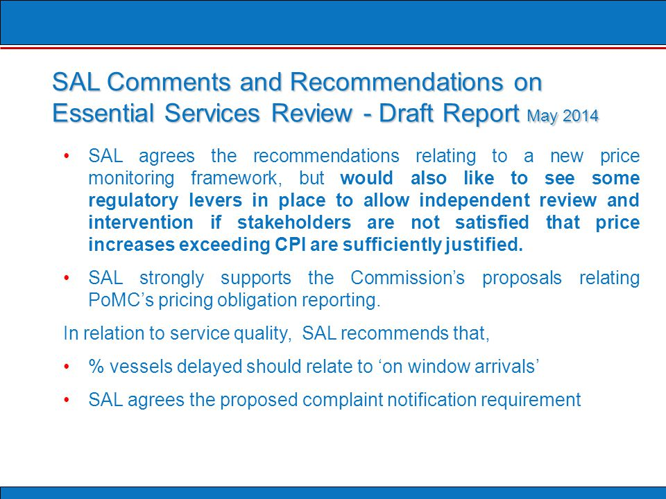 SAL agrees the recommendations relating to a new price monitoring framework, but would also like to see some regulatory levers in place to allow independent review and intervention if stakeholders are not satisfied that price increases exceeding CPI are sufficiently justified.