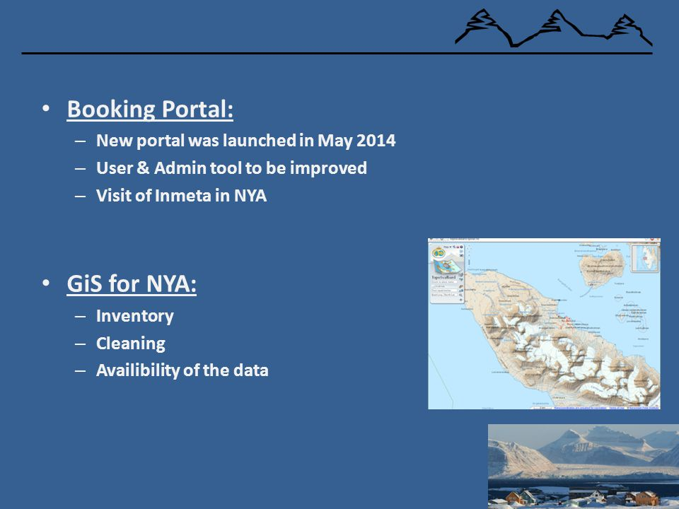 Booking Portal: – New portal was launched in May 2014 – User & Admin tool to be improved – Visit of Inmeta in NYA GiS for NYA: – Inventory – Cleaning
