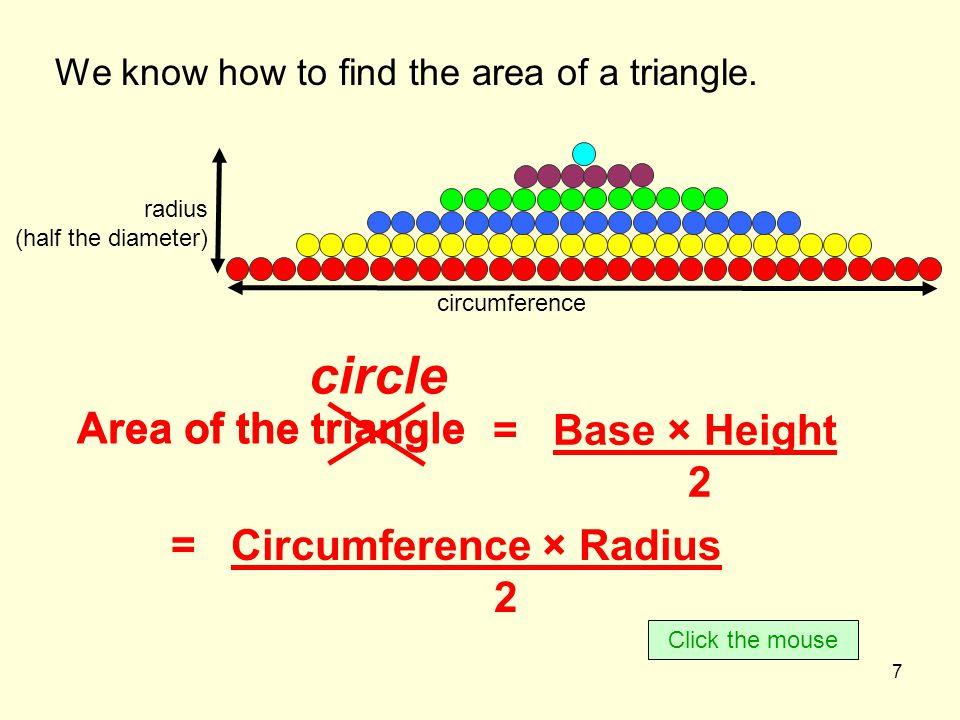 8 = Circumference × Radius 2 Area Summary Click the mouse