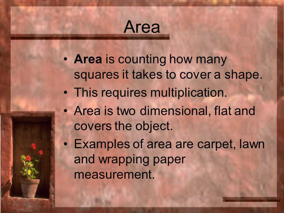 Area Area is counting how many squares it takes to cover a shape.