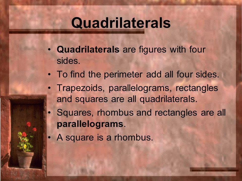 Quadrilaterals Quadrilaterals are figures with four sides.