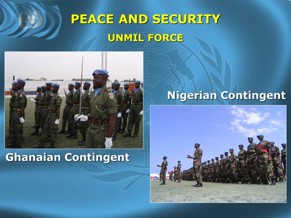 PEACE AND SECURITY UNMIL FORCE Nigerian Contingent Ghanaian Contingent